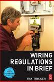 Wiring Regulations in Brief : A Complete Guide to the Requirements of the 16th Edition of the IEE Wiring Regulations, BS 7671 and Part P of the Building Regulations, Tricker, Ray, 0750668512