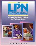 LPN Photo Manual : A Step-by-Step Guide to Patient Care, Springhouse Publishing Company Staff, 087434851X
