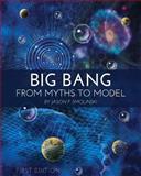 Big Bang : From Myths to Model (First Edition), Smolinski, Jason P., 1621318516