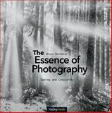 The Essence of Photography : Seeing and Creativity, Barnbaum, Bruce, 1937538516