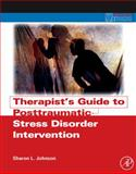 Therapist's Guide to Posttraumatic Stress Disorder Intervention, Johnson, Sharon L., 0123748518