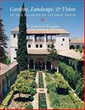 Gardens, Landscape, and Vision in the Palaces of Islamic Spain, Ruggles, D. Fairchild, 0271018518