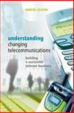 Understanding Changing Telecommunications : Building a Successful Telecom Business, Olsson, Anders, 0470868511