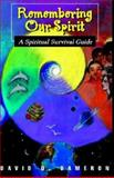 Remembering Our Spirit : A Spiritual Survival Guide, Dameron, David, 1413408516