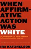 When Affirmative Action Was White, Ira Katznelson, 0393328511