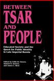 Between Tsar and People - Educated Society and the Quest for Public Identity in Late Imperial Russia, , 0691008515