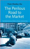 The Perilous Road to the Market : The Political Economy of Reform in Russia, India, and China, Jha, Prem Shankar, 0745318517