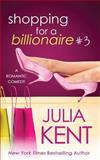Shopping for a Billionaire 3, Julia Kent, 1500378518