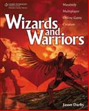 Wizards and Warriors : Massively Multiplayer Online Game Creation, Darby, Jason, 1598638513
