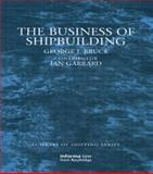 Business of Shipbuilding, Bruce, George and Garrard, Ian, 1859788513