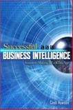 Successful Business Intelligence : Secrets to Making BI a Killer App, Howson, Cindi, 0071498516
