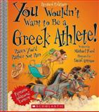 You Wouldn't Want to Be a Greek Athlete! (Revised Edition), Michael Ford, 0531228517