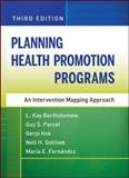 Planning Health Promotion Programs : An Intervention Mapping Approach, Bartholomew, L. Kay and Parcel, Guy S., 0470528516