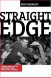 Straight Edge : Hardcore Punk, Clean Living Youth, and Social Change, Haenfler, Ross, 0813538513