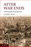 After War Ends : A Philosophical Perspective, May, Larry, 110701851X