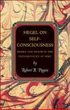 Hegel on Self Consciousness - Desire and Death in the Phenomenology of Spirit, Pippin, Robert B., 0691148511