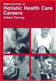 Opportunities in Holistic Health Care Careers, Tierney, Gillian, 0844218510