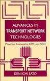 Advances in Transport Network Technologies : Photonic Networks, ATM and SDH, Sato, Ken-Ichi, 0890068518