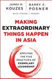 Making Extraordinary Things Happen in Asia : Applying the Five Practices of Exemplary Leadership®, Kouzes, James M., 1118518519