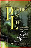 The Powder of Life, Paul Miles Schneider, 1475918518