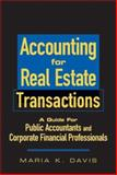 Accounting for Real Estate Transactions : A Guide for Public Accountants and Corporate Financial Professionals, Davis, Maria K., 0470198524