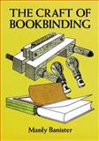 The Craft of Bookbinding, Manly Banister, 0486278522
