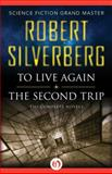 To Live Again and the Second Trip, Robert Silverberg, 1480448524