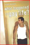 What Happened to Gay Life?, Reynolds, Robert, 0868408522