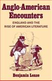 Anglo-American Encounters : England and the Rise of American Literature, Lease, Benjamin, 0521108527