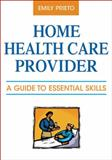 Home Health Care Provider : A Guide to Essential Skills, Prieto, Emily, 0826128521