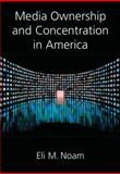 Media Ownership and Concentration in America, Noam, Eli M., 0195188527
