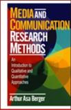 Media and Communication Research Methods : An Introduction to Qualitative and Quantitative Approaches, Berger, Arthur Asa, 0761918523