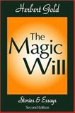 The Magic Will : Stories and Essays, Gold, Herbert, 0765808528
