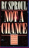 Not a Chance : The Myth of Chance in Modern Science and Cosmology, Sproul, R. C., 080105852X