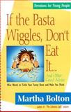 If the Pasta Wiggles, Don't Eat It!, Martha Bolton, 0892838523