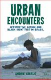 Urban Encounters : Affirmative Action and Black Identities in Brazil, Cicalo, André, 0230338526