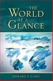 The World at a Glance, Casey, Edward S., 0253348528