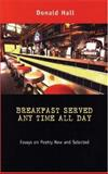 Breakfast Served Any Time All Day : Essays on Poetry New and Selected, Hall, Donald and Hall, Donald, 0472068520