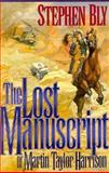 The Lost Manuscript of Martin Taylor Harrison, Stephen A. Bly, 0891078525