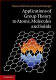 Applications of Group Theory to Atoms, Molecules and Solids, Wolfram, Thomas and Ellialtioglu, Sinasi, 1107028523