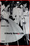 A Nearly Normal Life : A Memoir, Mee, Charles L., 0316558524