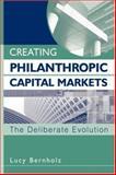 Creating Philanthropic Capital Markets 9780471448525