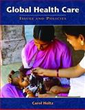 Global Health Care : Issues and Policies, Holtz, Carol, 0763738522