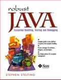 Robust Java : Exception Handling, Testing, and Debugging, Stelting, Stephen A., 0131008528