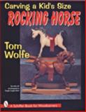 Carving a Kid's Size Rocking Horse, Tom Wolfe, 0887408524