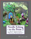 Needle Felting - to the Point 2, Harlan, 1463588526