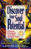 Discover Your Soul Potential, Kathy Hurley, 1475088523