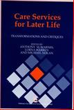 Care Services for Later Life : Transformations and Critiques, Tony Warnes, 1853028525