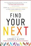 Find Your Next : Using the Business Genome Approach to Find Your Company's Next Competitive Edge, Kates, Andrea, 0071778527