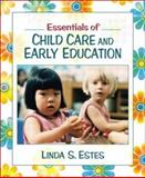 Essentials of Child Care and Early Education, Estes, Linda, 0205348521